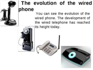 The evolution of the wired phone You can see the evolution of the wired phon