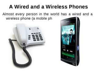 A Wired and a Wireless Phones Almost every person in the world has a wired a