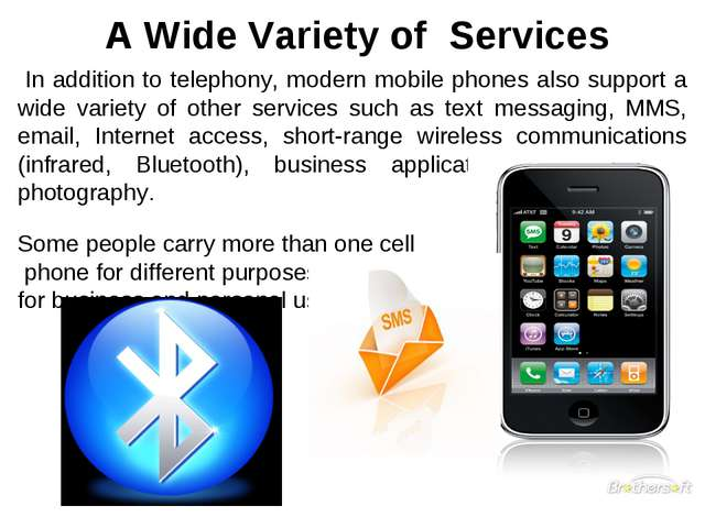 A Wide Variety of Services In addition to telephony, modern mobile phones al...