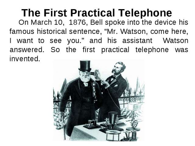 On March 10, 1876, Bell spoke into the device his famous historical sentence...