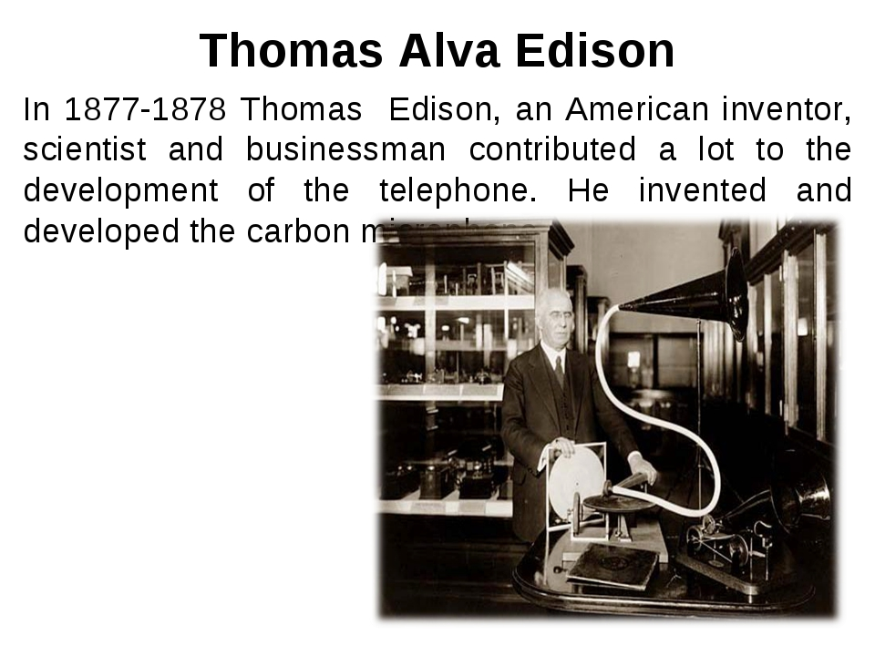 In 1877-1878 Thomas Edison, an American inventor, scientist and businessman c...