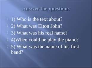 1) Who is the text about? 2) What was Elton John? 3) What was his real name?