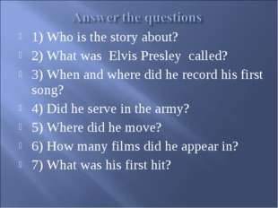 1) Who is the story about? 2) What was Elvis Presley called? 3) When and wher