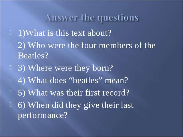1)What is this text about? 2) Who were the four members of the Beatles? 3) Wh...