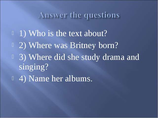 1) Who is the text about? 2) Where was Britney born? 3) Where did she study d...