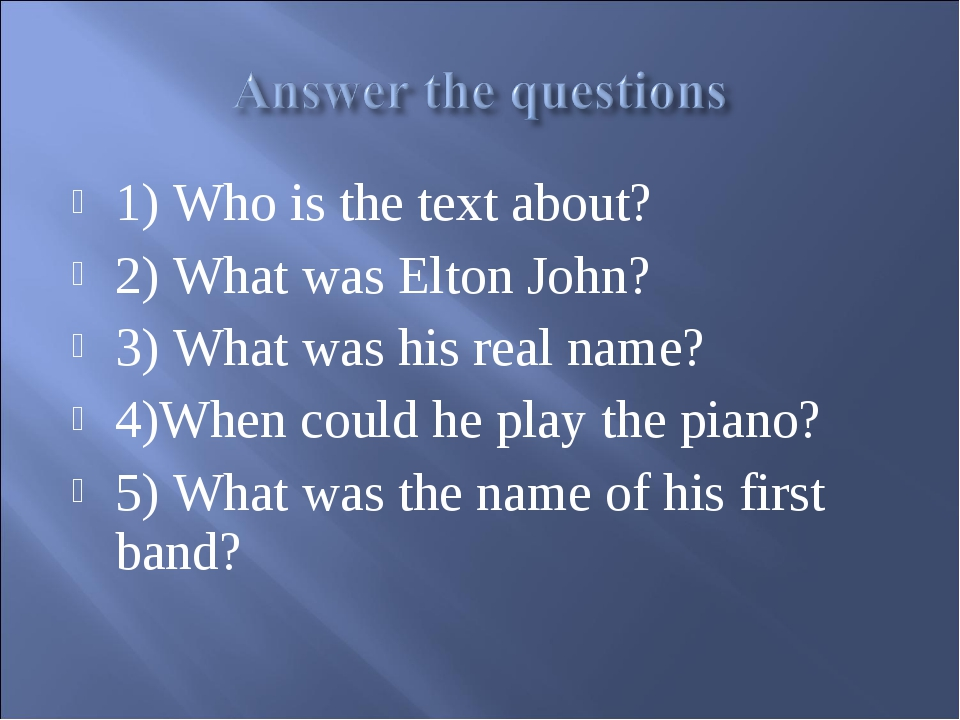1) Who is the text about? 2) What was Elton John? 3) What was his real name?...