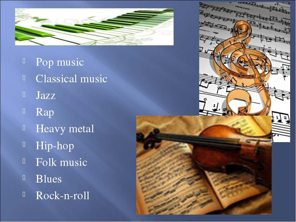 Pop music Classical music Jazz Rap Heavy metal Hip-hop Folk music Blues Rock-...