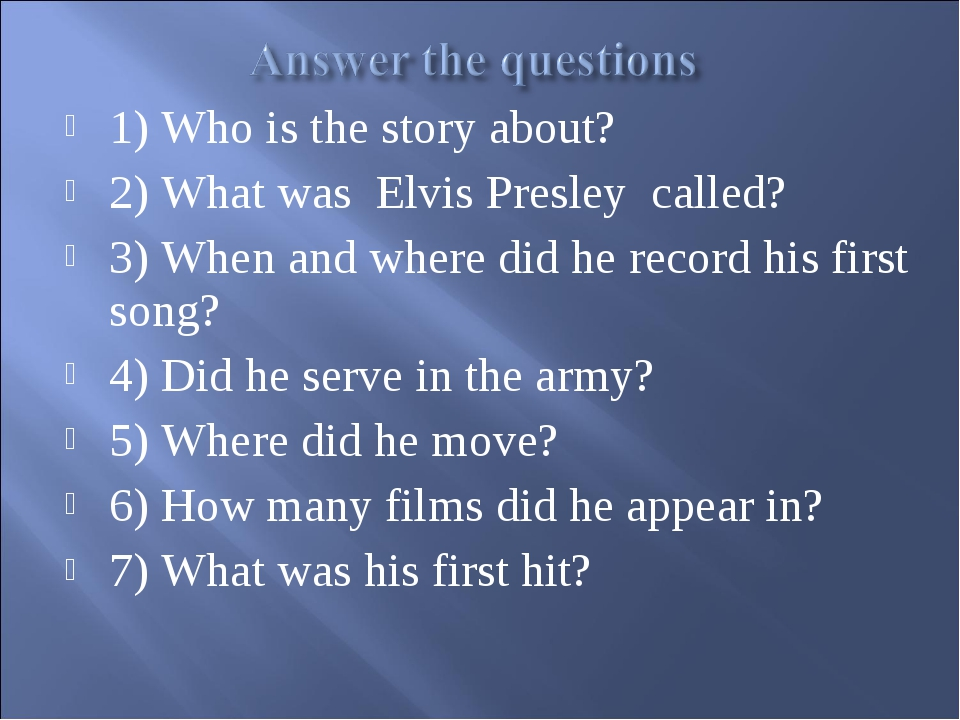 1) Who is the story about? 2) What was Elvis Presley called? 3) When and wher...