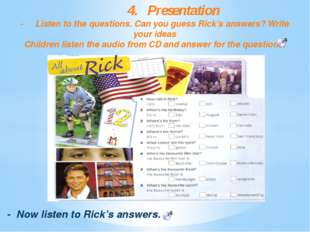 4.	Presentation -	Listen to the questions. Can you guess Rick's answers? Wri