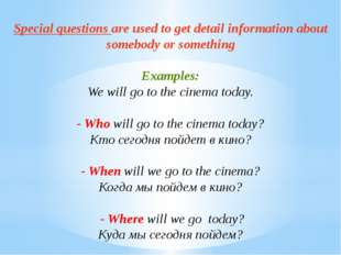 Special questions are used to get detail information about somebody or someth