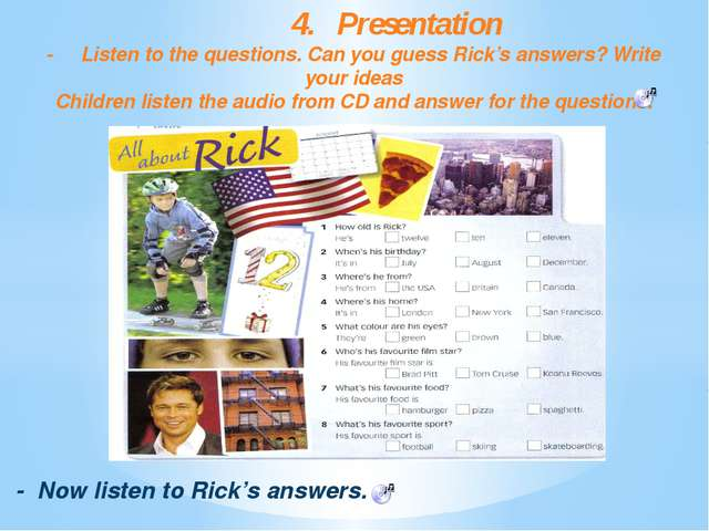 4.Presentation -Listen to the questions. Can you guess Rick's answers? Wri...