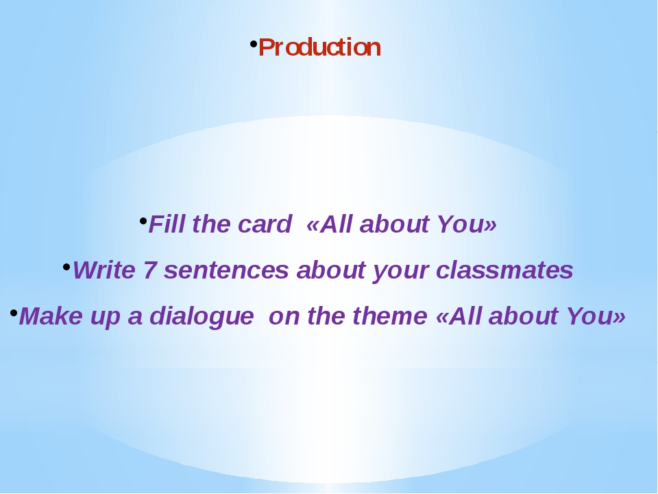 Production Fill the card «All about You» Write 7 sentences about your classma...