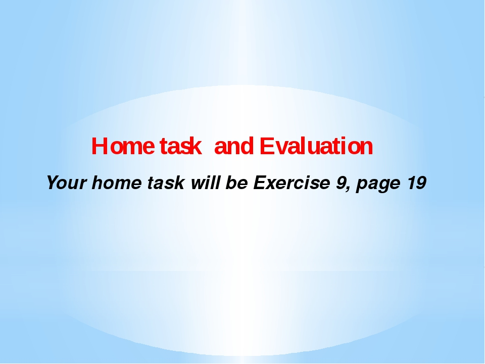 Home task and Evaluation Your home task will be Exercise 9, page 19
