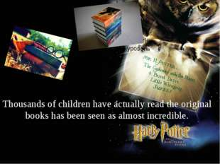 Thousands of children have actually read the original books has been seen as