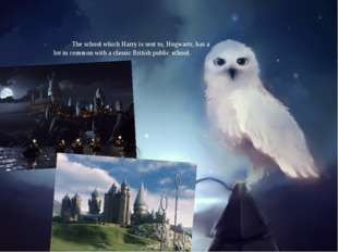 The school which Harry is sent to, Hogwarts, has a lot in common with a clas