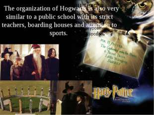 . The organization of Hogwarts is also very similar to a public school with i