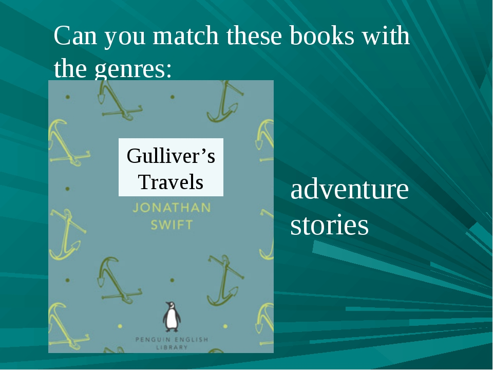 Can you match these books with the genres: Gulliver's Travels adventure stories