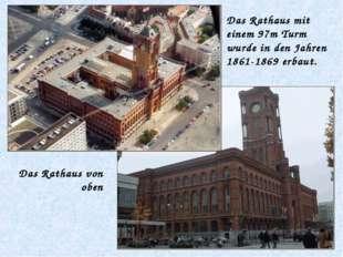 Das Rathaus von oben Das Rathaus mit einem 97m Turm wurde in den Jahren 1861