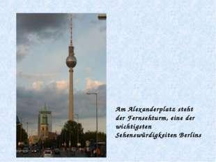 Am Alexanderplatz steht der Fernsehturm, eine der wichtigsten Sehenswürdigkei