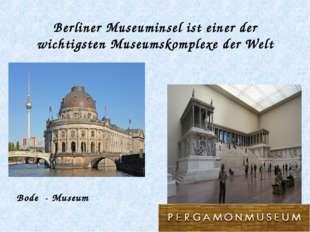 Berliner Museuminsel ist einer der wichtigsten Museumskomplexe der Welt Bode