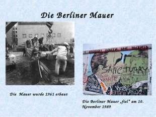 """Die Berliner Mauer Die Berliner Mauer """"fiel"""" am 10. November 1989 Die Mauer w"""