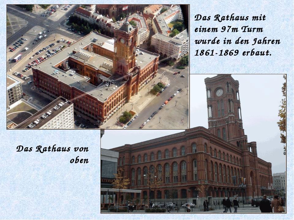Das Rathaus von oben Das Rathaus mit einem 97m Turm wurde in den Jahren 1861...