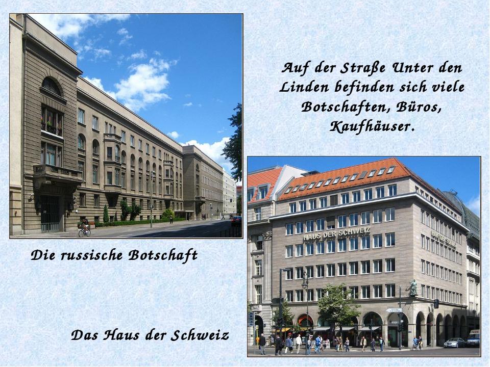 Die russische Botschaft Das Haus der Schweiz Auf der Straße Unter den Linden...