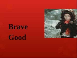Brave Good