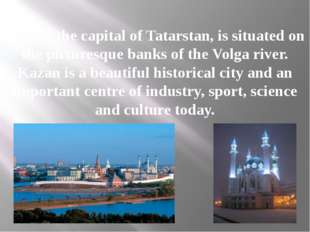 Kazan, the capital of Tatarstan, is situated on the picturesque banks of the
