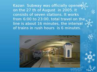 Kazan Subway was officially opened on the 27 th of August in 2005. It consist