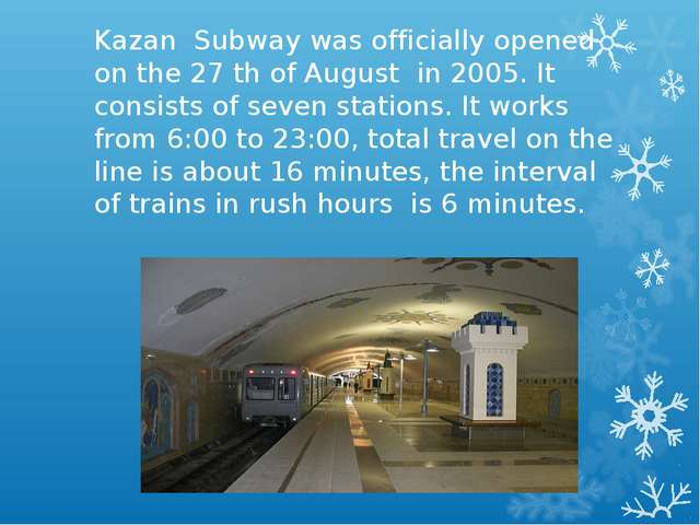 Kazan Subway was officially opened on the 27 th of August in 2005. It consist...