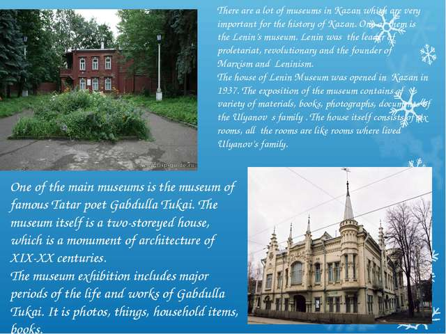 There are a lot of museums in Kazan which are very important for the history...
