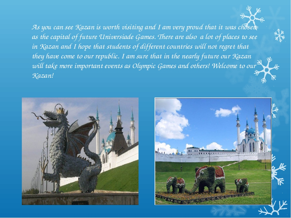 As you can see Kazan is worth visiting and I am very proud that it was chosen...
