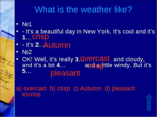 What is the weather like? №1 - It's a beautiful day in New York. It's cool an...