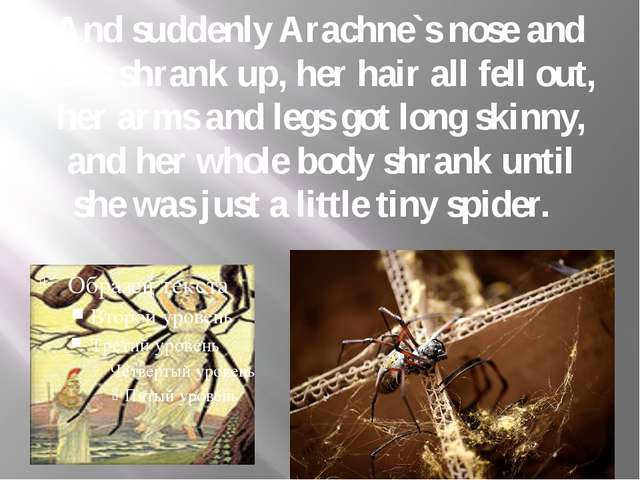 And suddenly Arachne`s nose and ears shrank up, her hair all fell out, her ar...