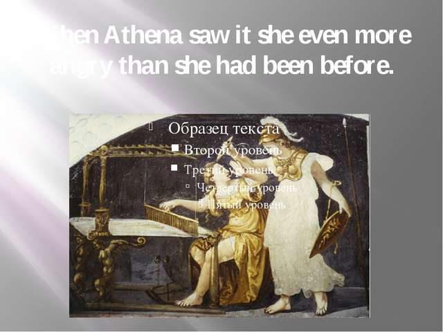 When Athena saw it she even more angry than she had been before.