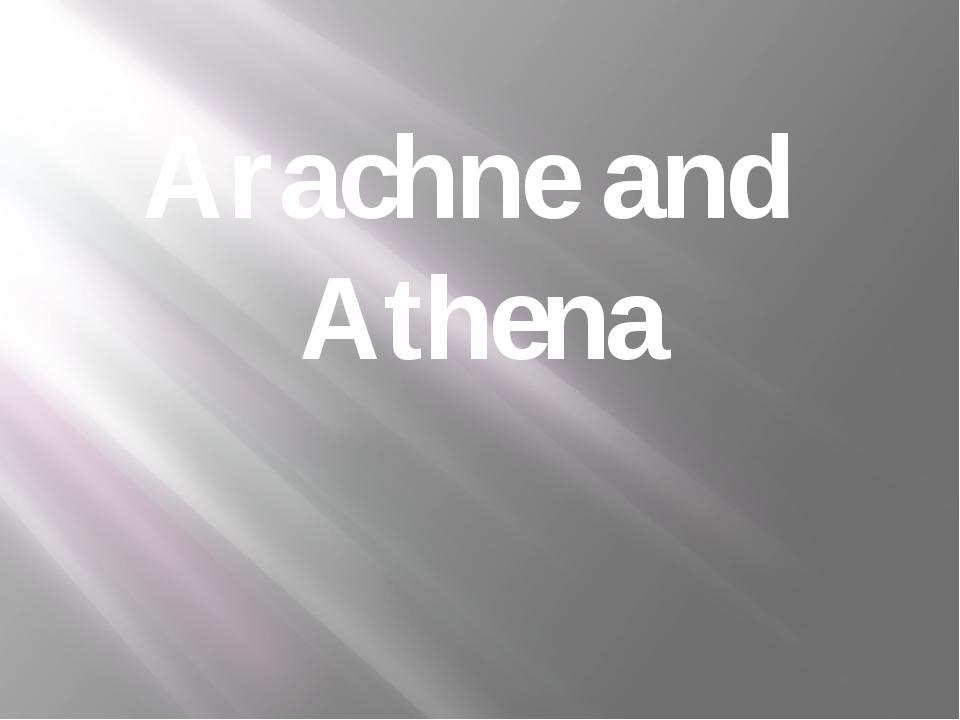 Arachne and Athena