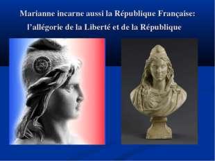 Marianne incarne aussi la République Française: l'allégorie de la Liberté et