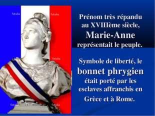 Prénom très répandu au XVIIIème siècle, Marie-Anne représentait le peuple. Sy