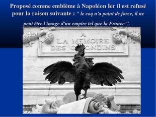 Proposé comme emblème à Napoléon Ier il est refusé pour la raison suivante :