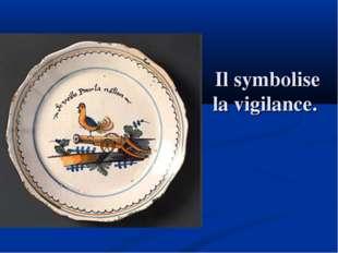 Il symbolise la vigilance.