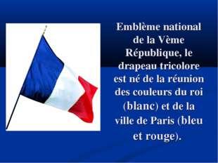 Emblème national de la Vème République, le drapeau tricolore est né de la réu