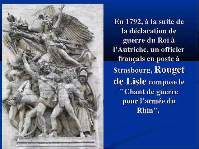 En 1792, à la suite de la déclaration de guerre du Roi à l'Autriche, un offic...