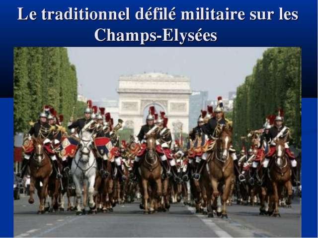 Le traditionnel défilé militaire sur les Champs-Elysées