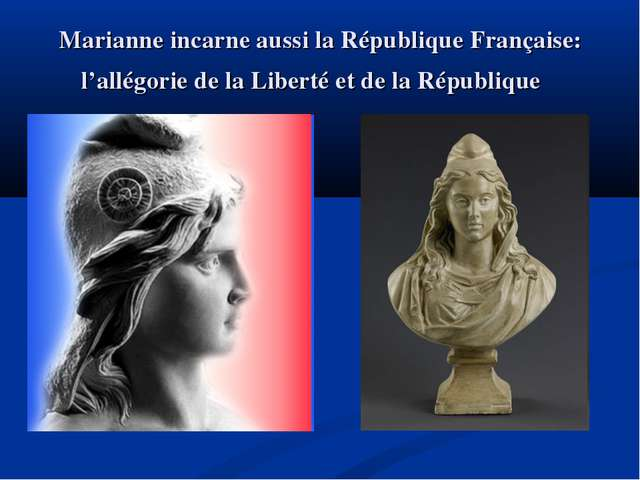 Marianne incarne aussi la République Française: l'allégorie de la Liberté et...