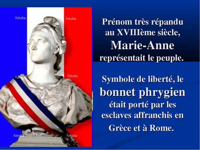 Prénom très répandu au XVIIIème siècle, Marie-Anne représentait le peuple. Sy...