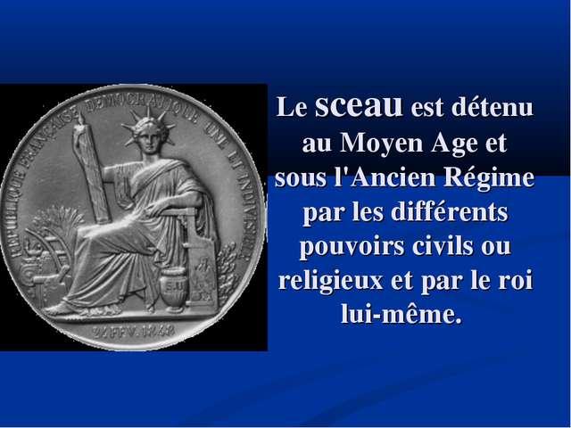 Le sceau est détenu au Moyen Age et sous l'Ancien Régime par les différents p...