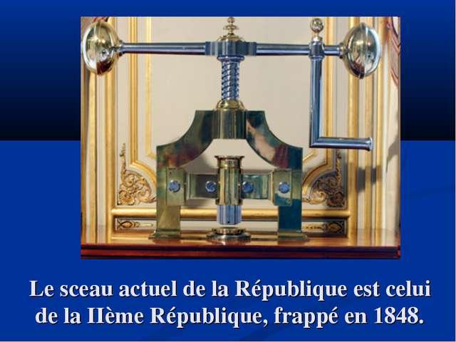 Le sceau actuel de la République est celui de la IIème République, frappé en...
