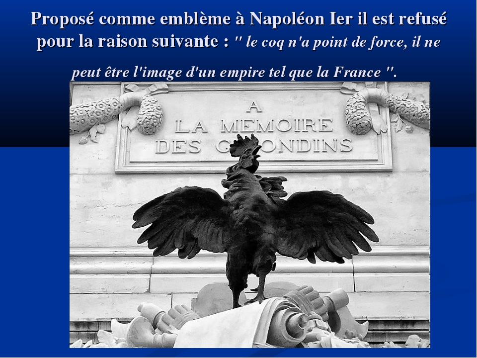 Proposé comme emblème à Napoléon Ier il est refusé pour la raison suivante :...
