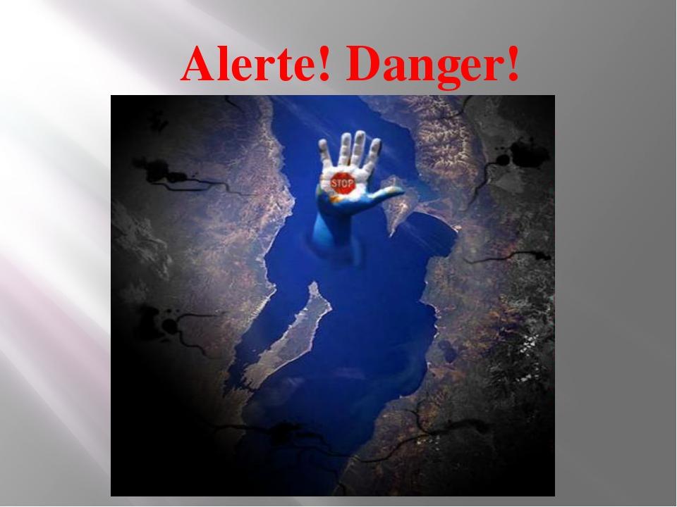 Alerte! Danger!
